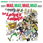 Simply Mad, Mad, Mad, Mad About The Loser's Lounge compilation cover